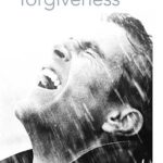The Art of Remembering (part 4): Forgive Without Forgetting