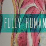 Being Fully Human